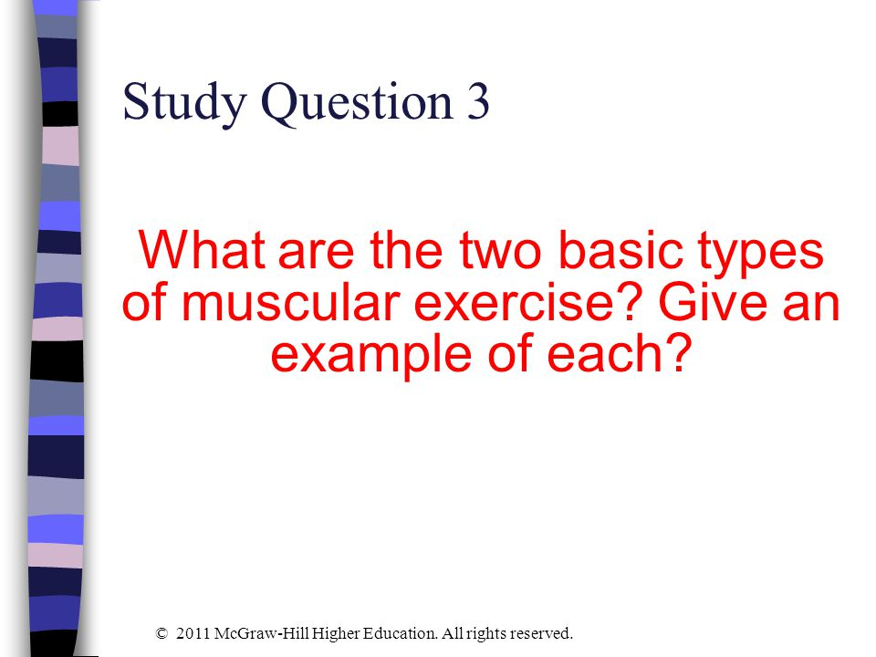 Study Question 3 What are the two basic types of muscular exercise Give an example of each