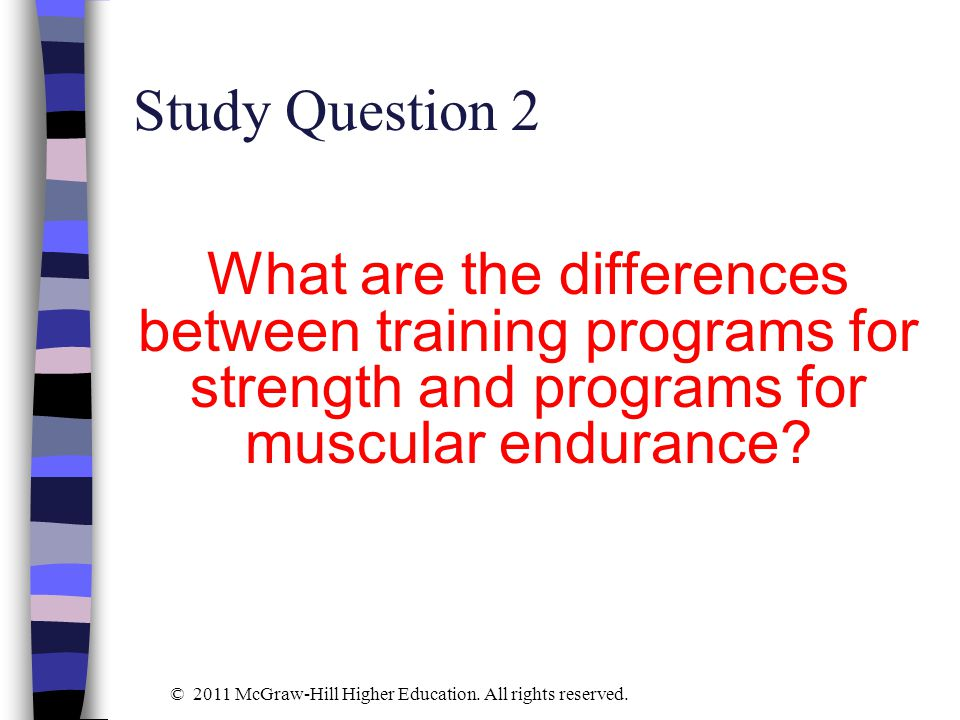 Study Question 2 What are the differences between training programs for strength and programs for muscular endurance