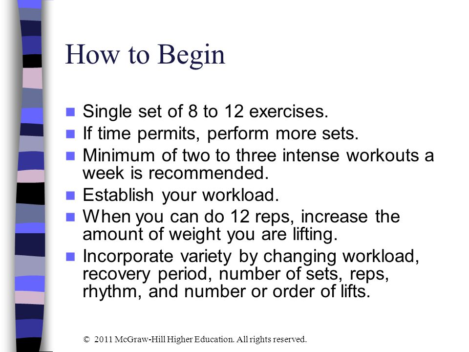 How to Begin Single set of 8 to 12 exercises.