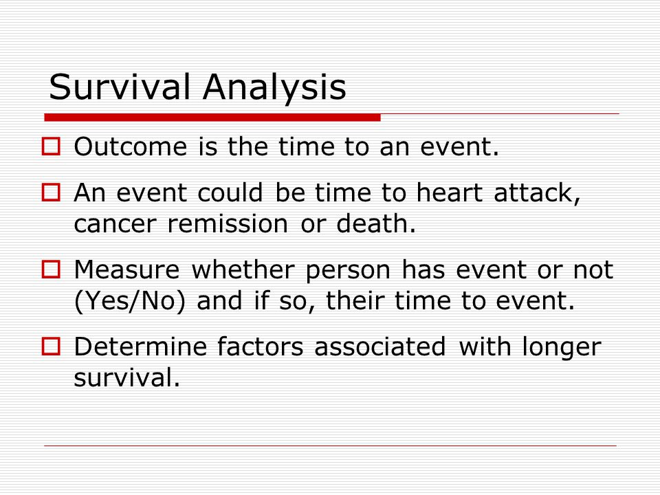 Survival Analysis Outcome is the time to an event.