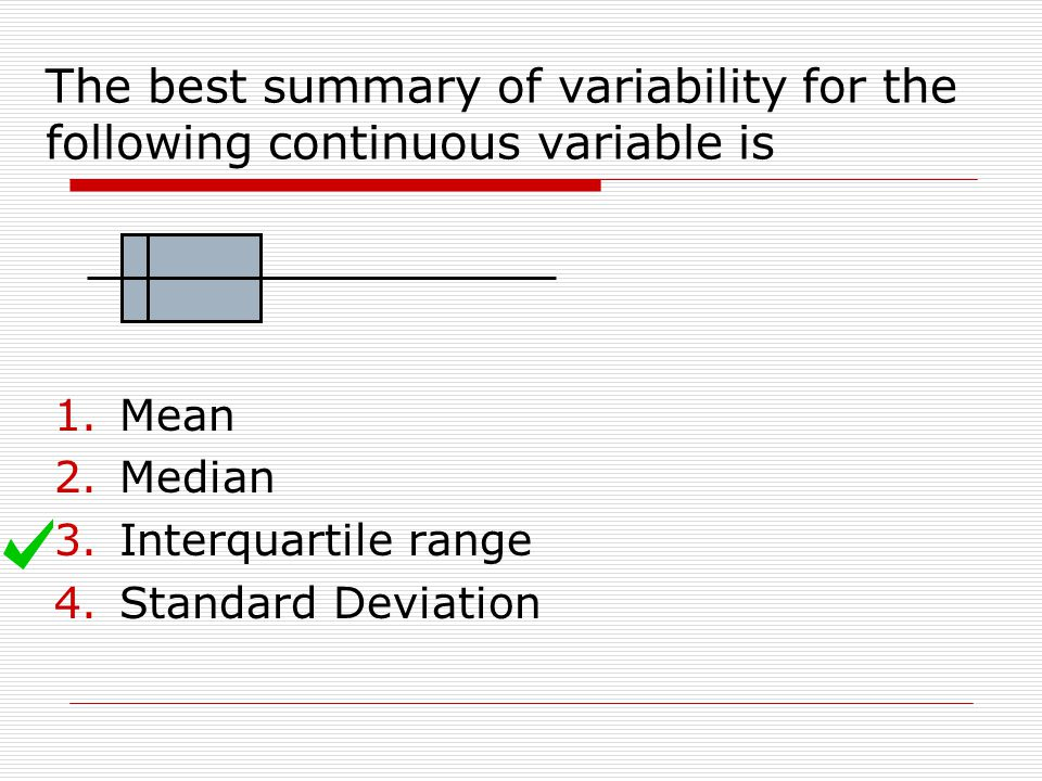 The best summary of variability for the following continuous variable is
