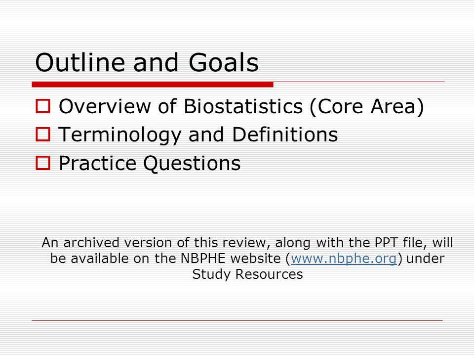 Outline and Goals Overview of Biostatistics (Core Area)