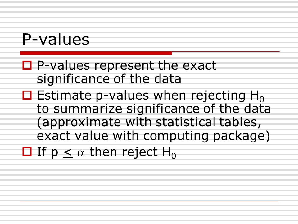 P-values P-values represent the exact significance of the data