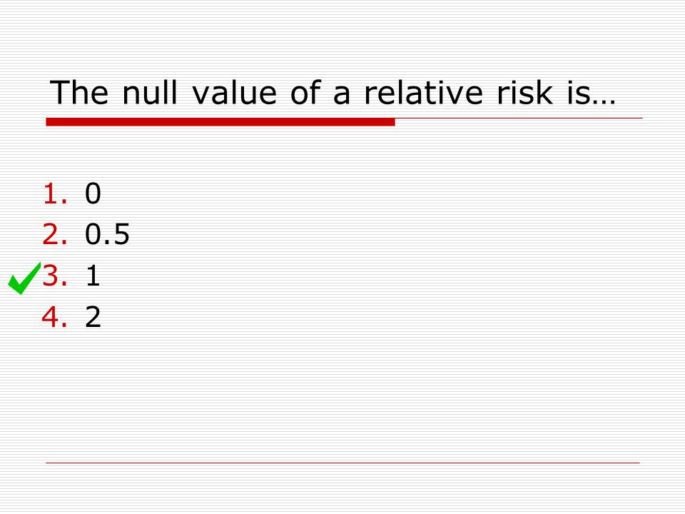 The null value of a relative risk is…