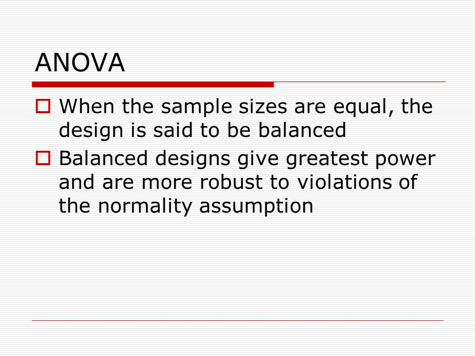 ANOVA When the sample sizes are equal, the design is said to be balanced.