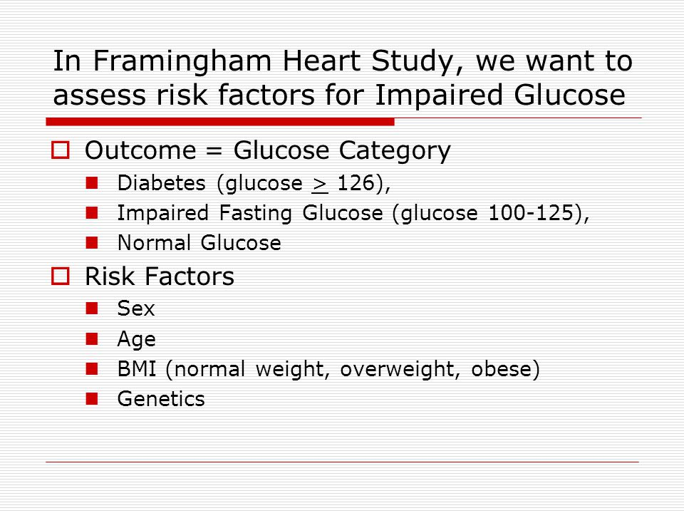 In Framingham Heart Study, we want to assess risk factors for Impaired Glucose