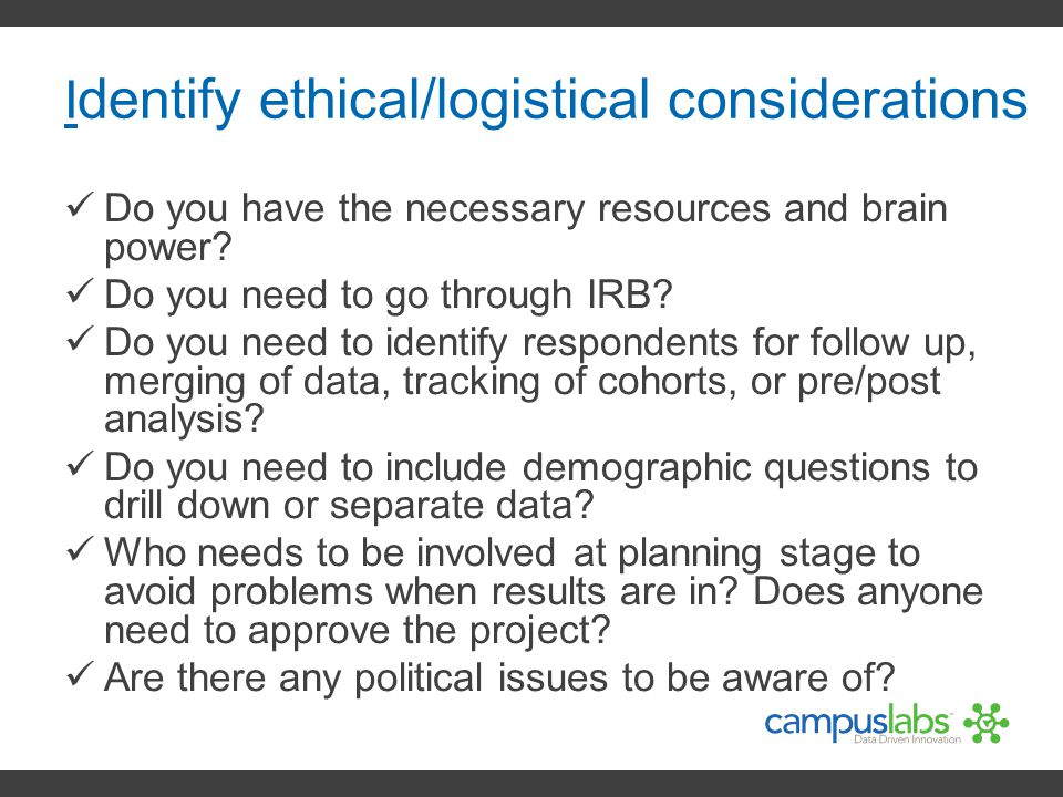 Identify ethical/logistical considerations