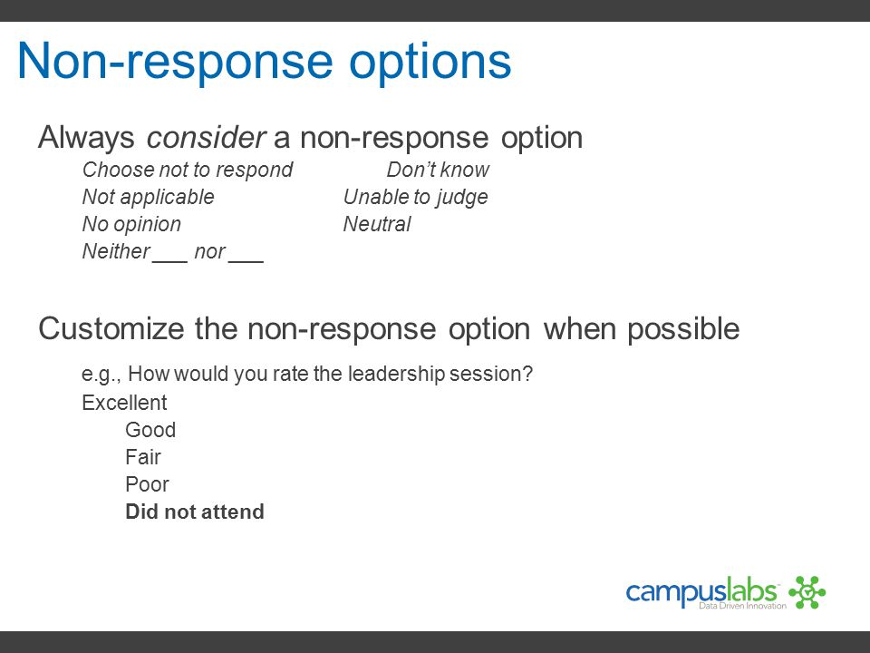 Non-response options Always consider a non-response option