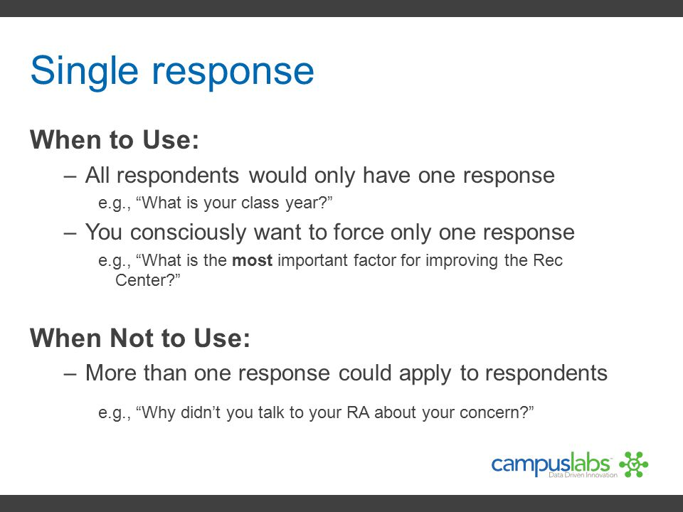 Single response When to Use: When Not to Use:
