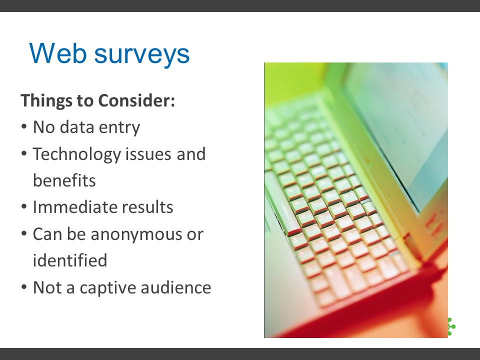 Web surveys Things to Consider: No data entry