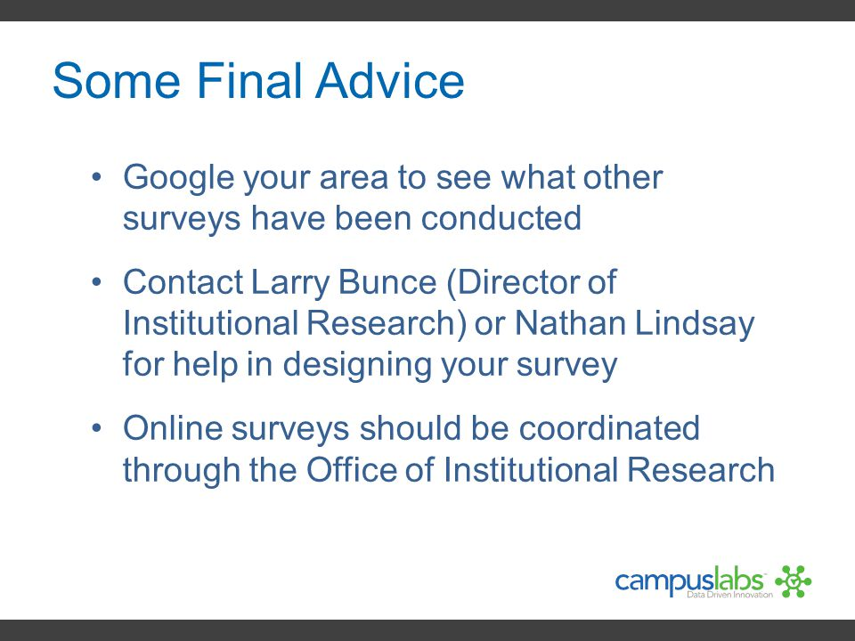 Some Final Advice Google your area to see what other surveys have been conducted.