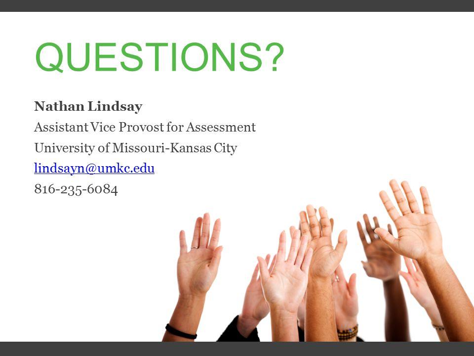 QUESTIONS Nathan Lindsay Assistant Vice Provost for Assessment University of Missouri-Kansas City lindsayn@umkc.edu 816-235-6084