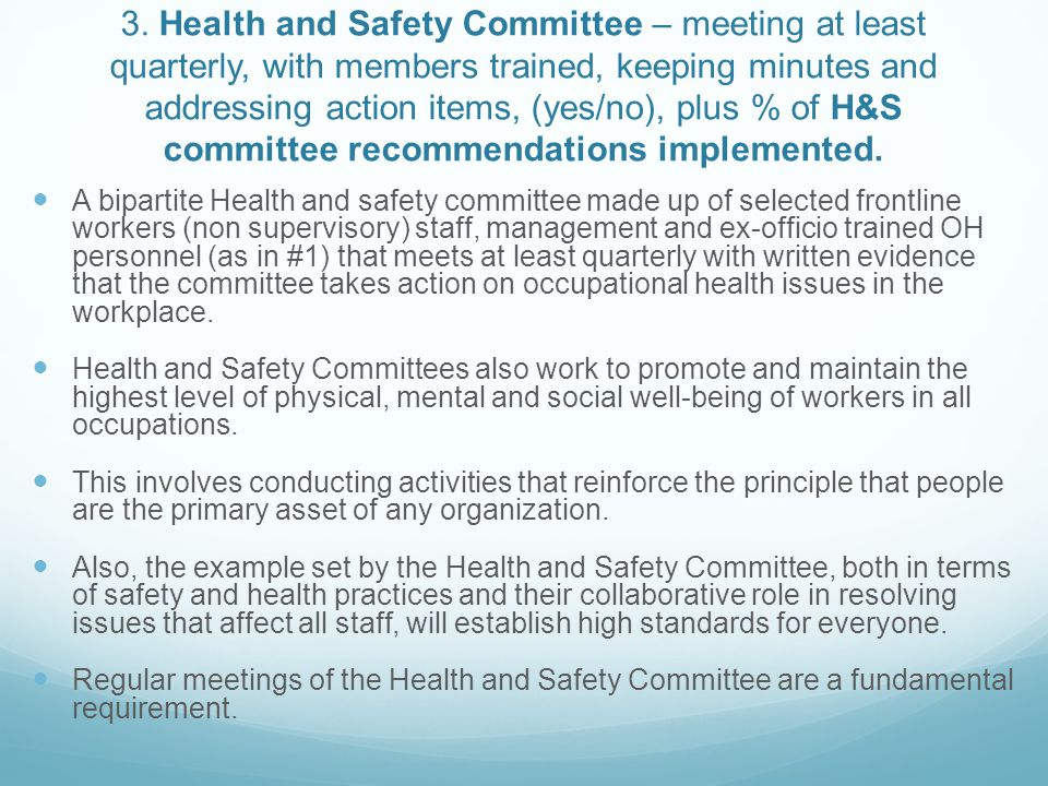 3. Health and Safety Committee – meeting at least quarterly, with members trained, keeping minutes and addressing action items, (yes/no), plus % of H&S committee recommendations implemented.
