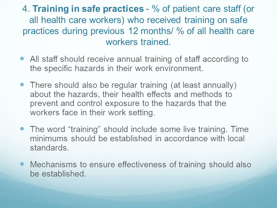 4. Training in safe practices - % of patient care staff (or all health care workers) who received training on safe practices during previous 12 months/ % of all health care workers trained.
