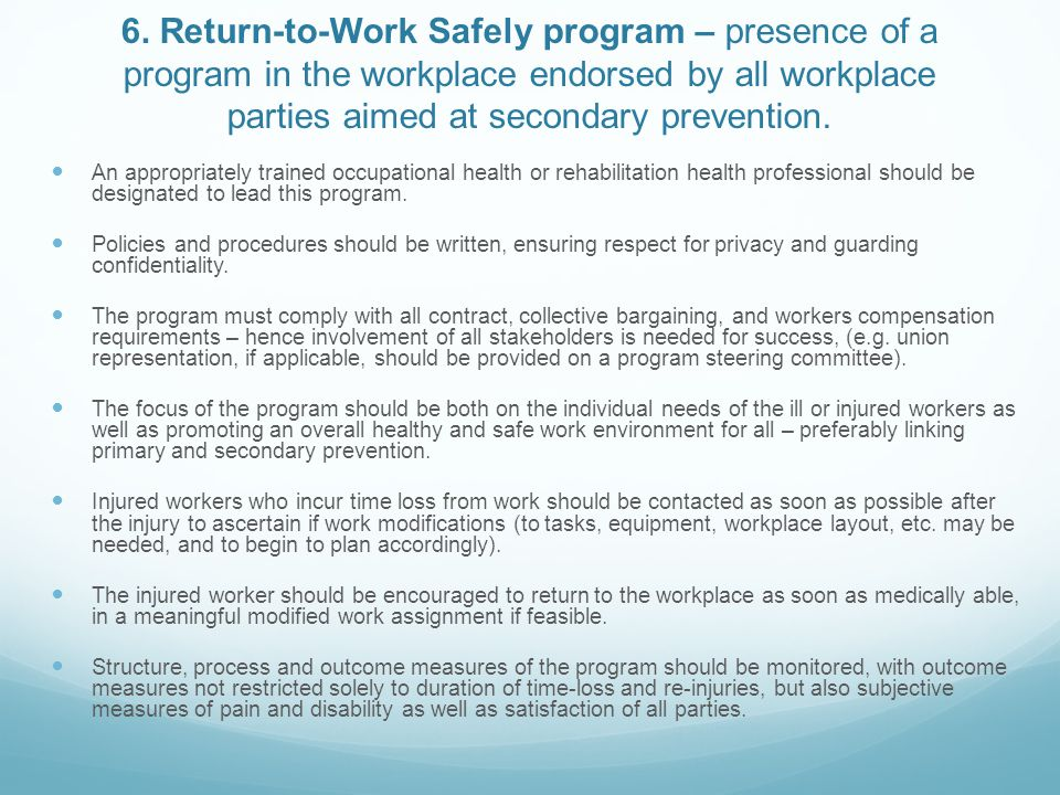 6. Return-to-Work Safely program – presence of a program in the workplace endorsed by all workplace parties aimed at secondary prevention.
