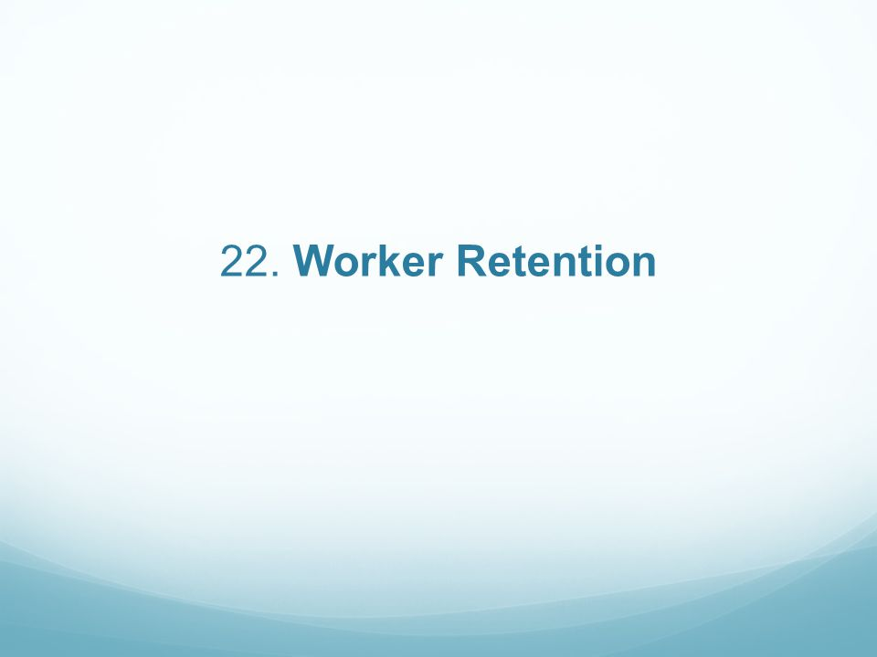 22. Worker Retention