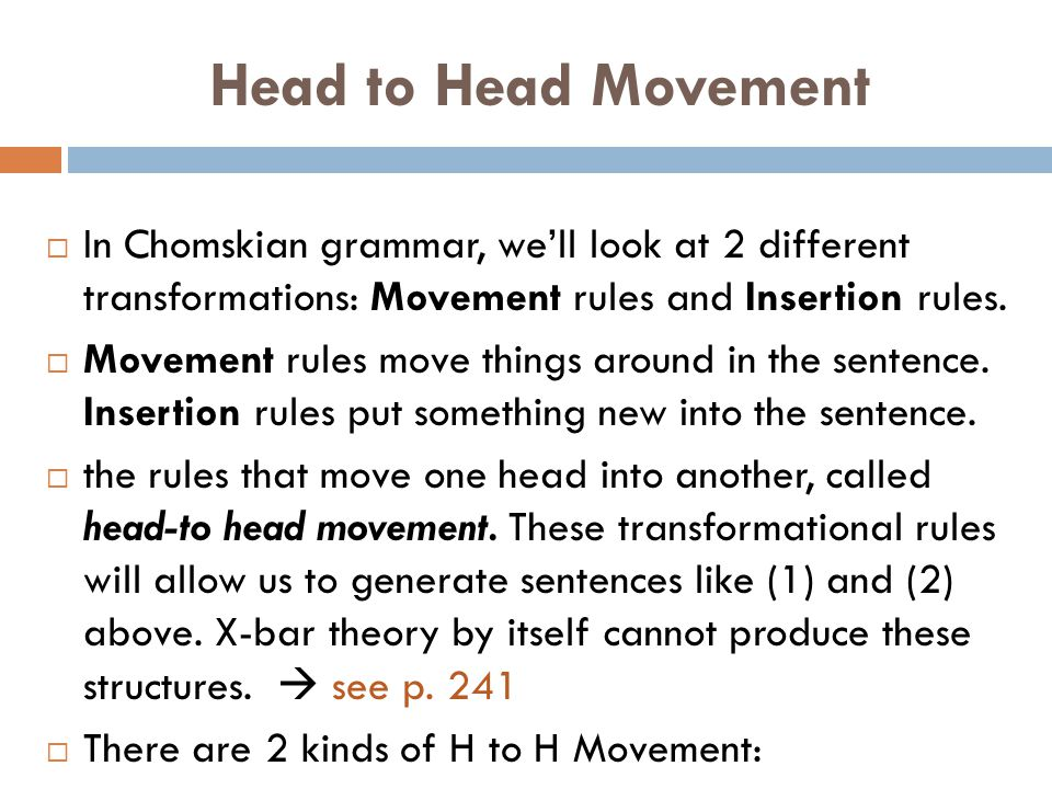 Head to Head Movement In Chomskian grammar, we'll look at 2 different transformations: Movement rules and Insertion rules.