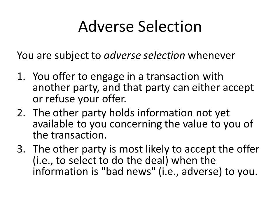Adverse Selection You are subject to adverse selection whenever