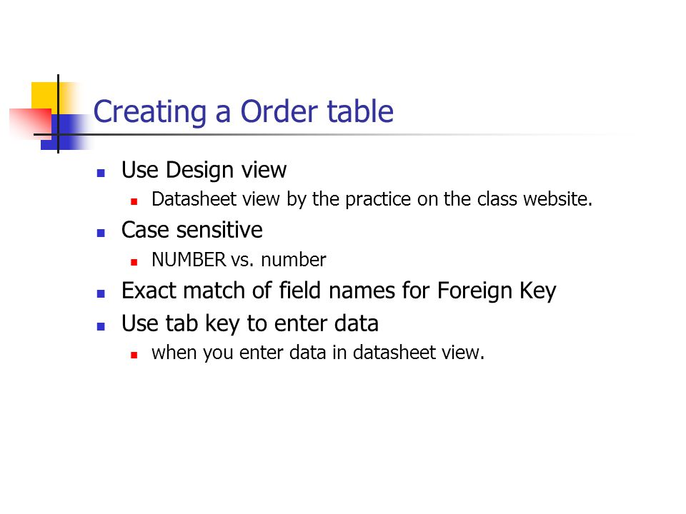 Creating a Order table Use Design view Case sensitive
