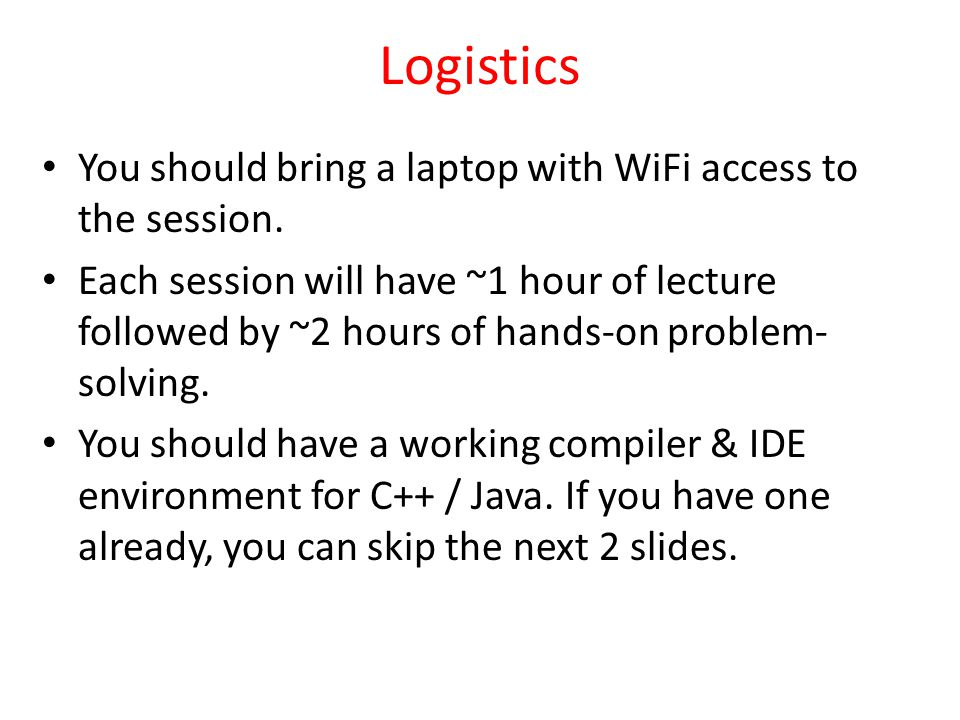 Logistics You should bring a laptop with WiFi access to the session.