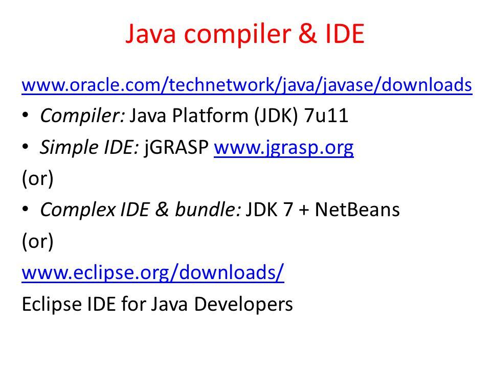 Java compiler & IDE Compiler: Java Platform (JDK) 7u11