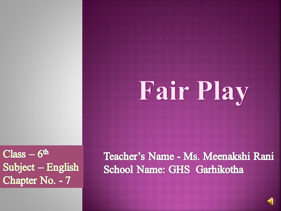 Fair Play Class – 6th Teacher's Name - Ms. Meenakshi Rani
