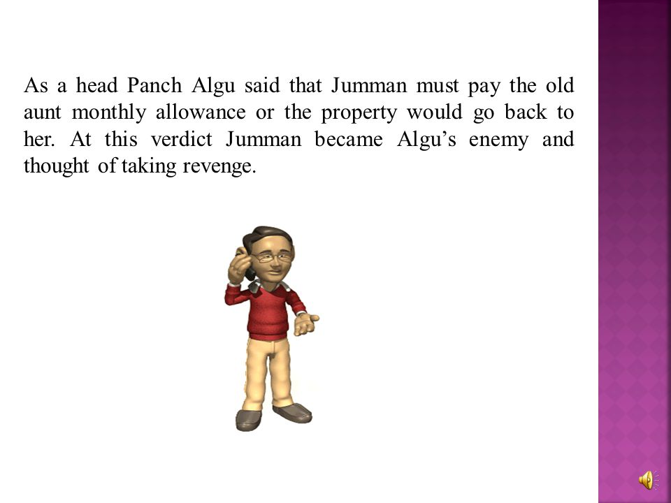 As a head Panch Algu said that Jumman must pay the old aunt monthly allowance or the property would go back to her.
