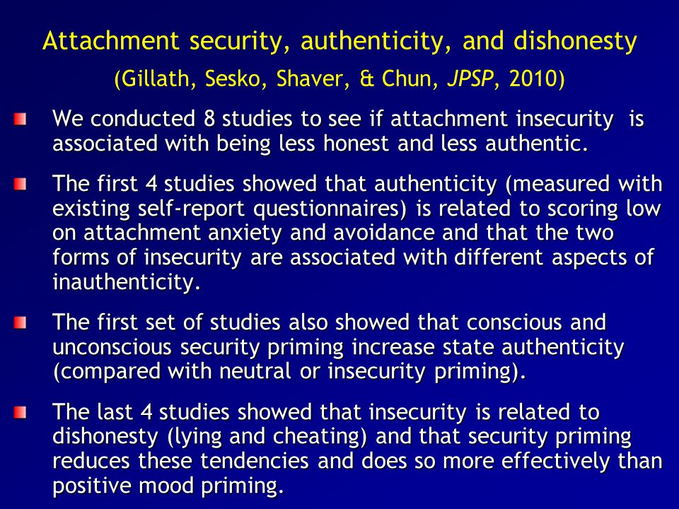 Attachment security, authenticity, and dishonesty (Gillath, Sesko, Shaver, & Chun, JPSP, 2010)