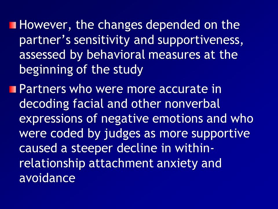 However, the changes depended on the partner's sensitivity and supportiveness, assessed by behavioral measures at the beginning of the study