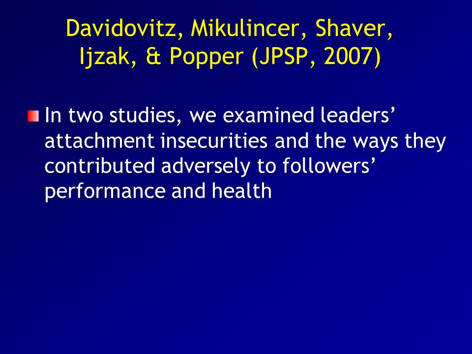 Davidovitz, Mikulincer, Shaver, Ijzak, & Popper (JPSP, 2007)