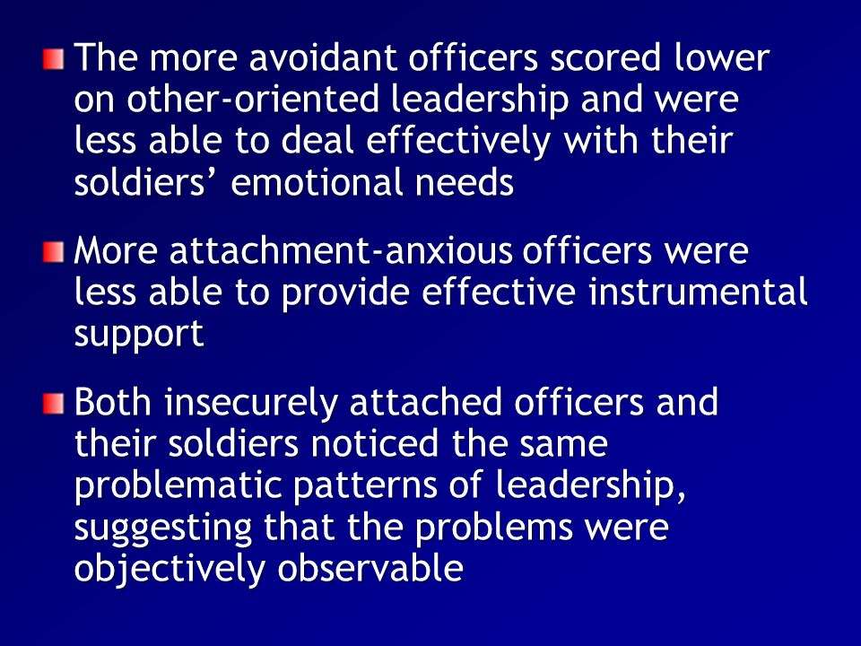 The more avoidant officers scored lower on other-oriented leadership and were less able to deal effectively with their soldiers' emotional needs