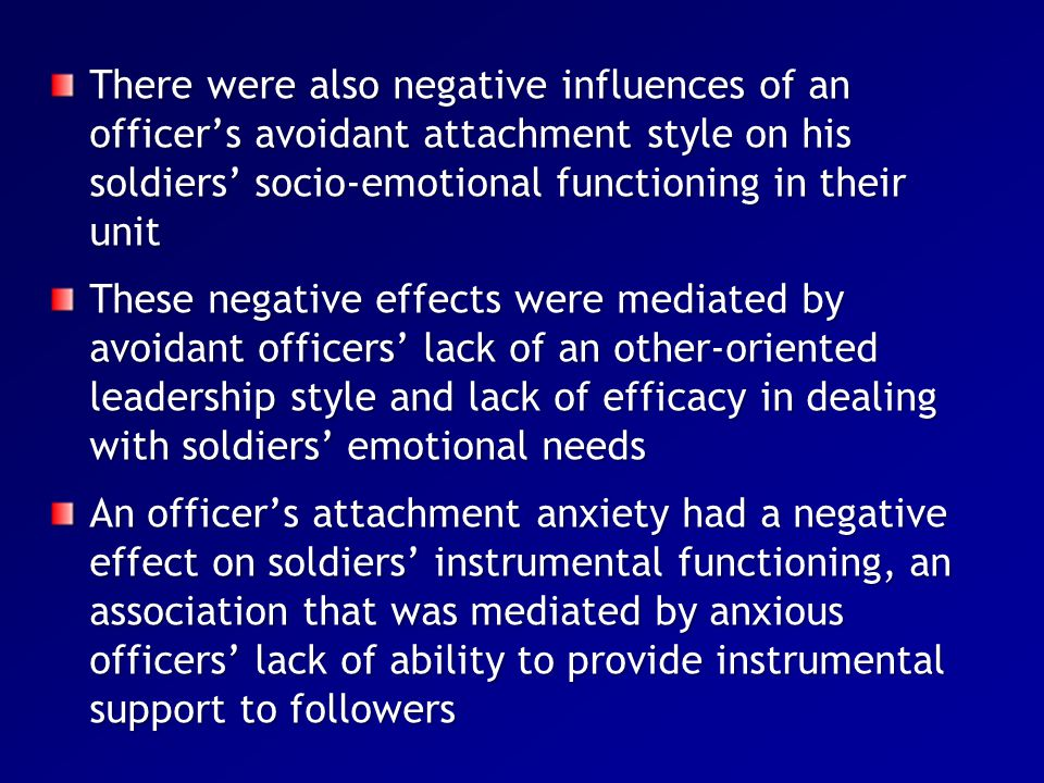 There were also negative influences of an officer's avoidant attachment style on his soldiers' socio-emotional functioning in their unit