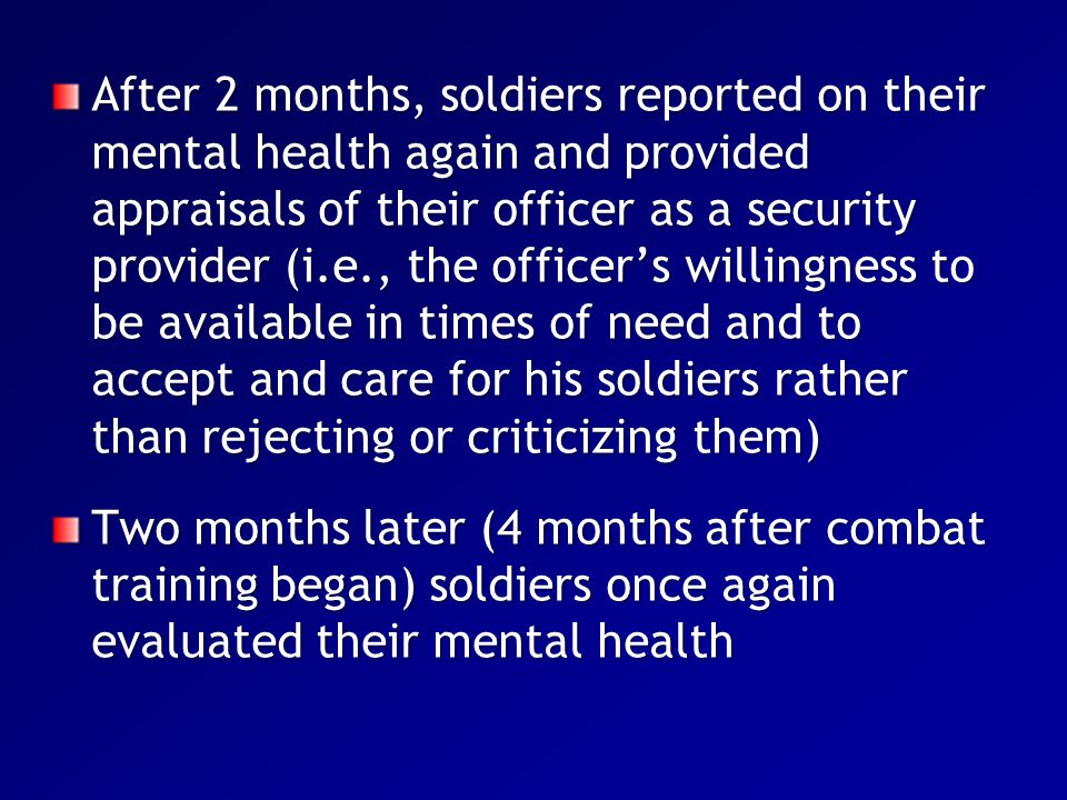 After 2 months, soldiers reported on their mental health again and provided appraisals of their officer as a security provider (i.e., the officer's willingness to be available in times of need and to accept and care for his soldiers rather than rejecting or criticizing them)