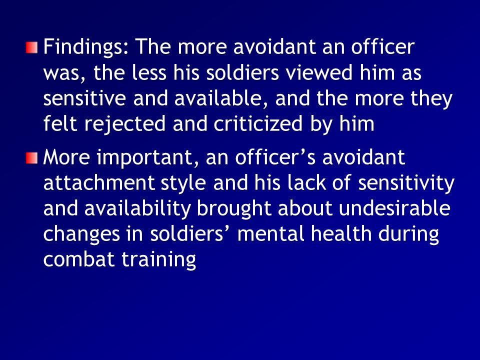 Findings: The more avoidant an officer was, the less his soldiers viewed him as sensitive and available, and the more they felt rejected and criticized by him