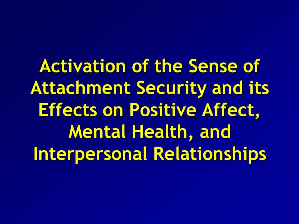 Activation of the Sense of Attachment Security and its Effects on Positive Affect, Mental Health, and Interpersonal Relationships