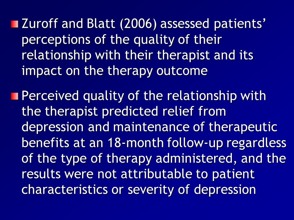 Zuroff and Blatt (2006) assessed patients' perceptions of the quality of their relationship with their therapist and its impact on the therapy outcome