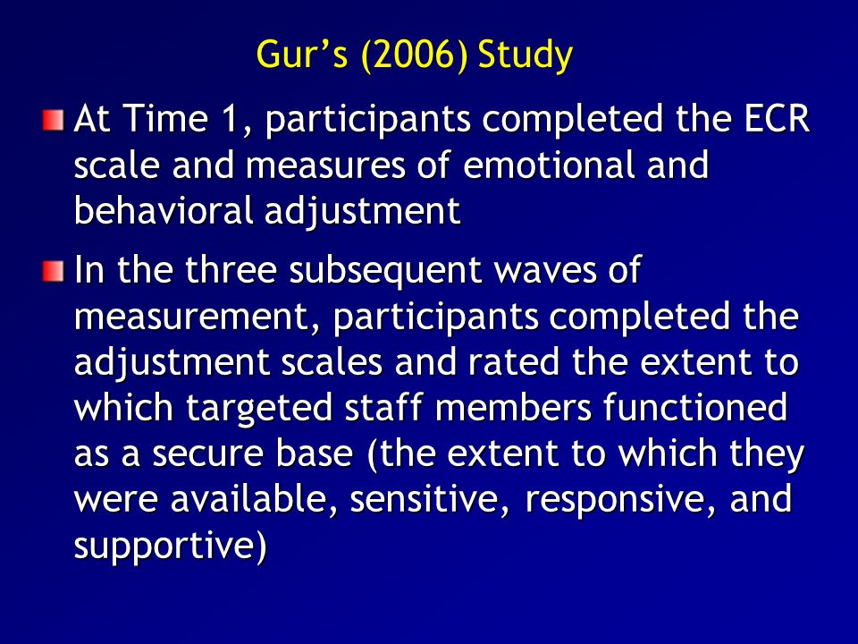 Gur's (2006) Study At Time 1, participants completed the ECR scale and measures of emotional and behavioral adjustment.