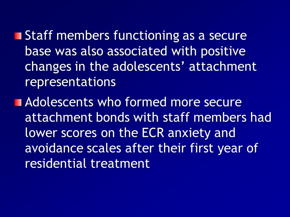 Staff members functioning as a secure base was also associated with positive changes in the adolescents' attachment representations