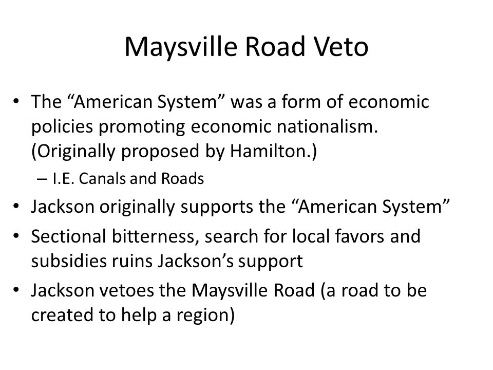 Maysville Road Veto The American System was a form of economic policies promoting economic nationalism. (Originally proposed by Hamilton.)