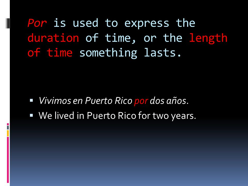 Por is used to express the duration of time, or the length of time something lasts.