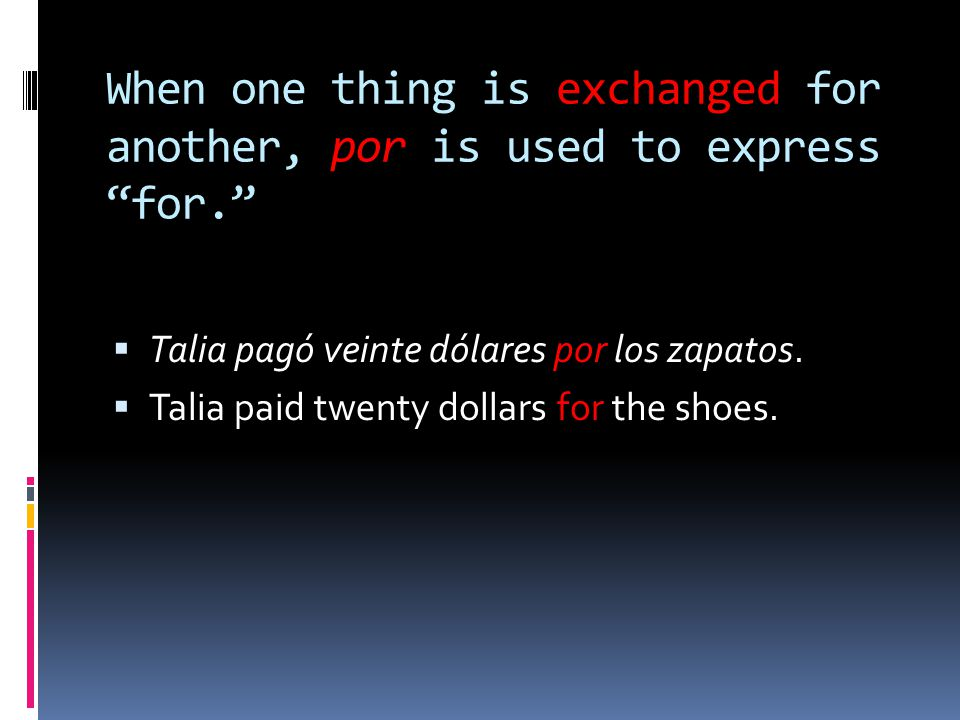 When one thing is exchanged for another, por is used to express for.