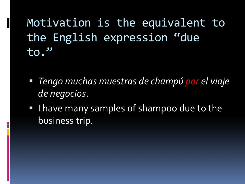 Motivation is the equivalent to the English expression due to.