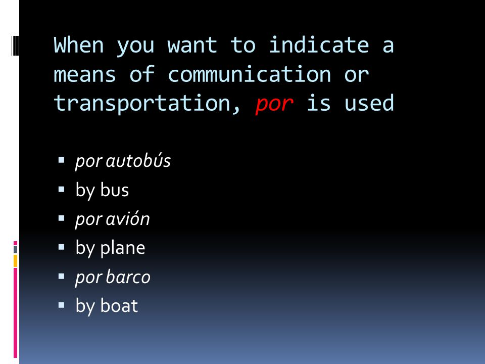 When you want to indicate a means of communication or transportation, por is used