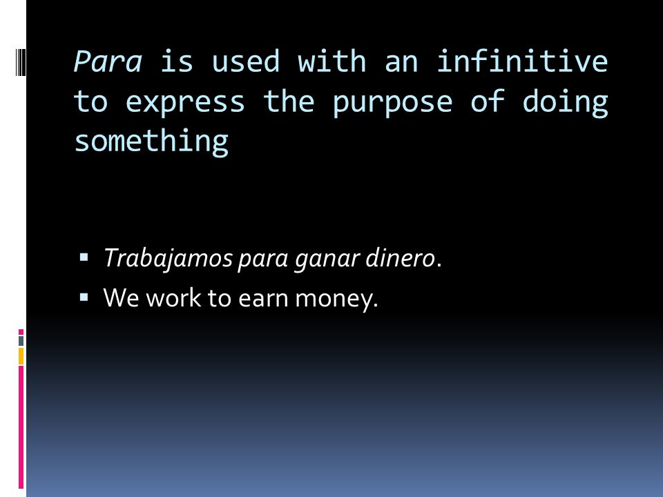 Para is used with an infinitive to express the purpose of doing something