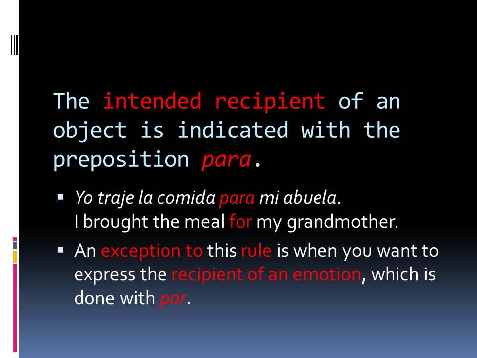 The intended recipient of an object is indicated with the preposition para.