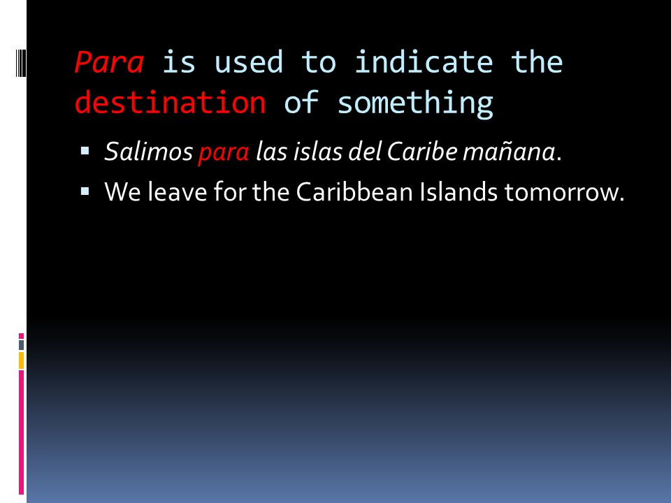 Para is used to indicate the destination of something