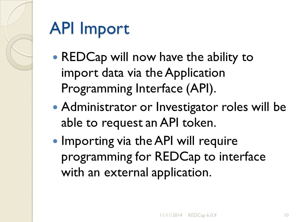 API Import REDCap will now have the ability to import data via the Application Programming Interface (API).