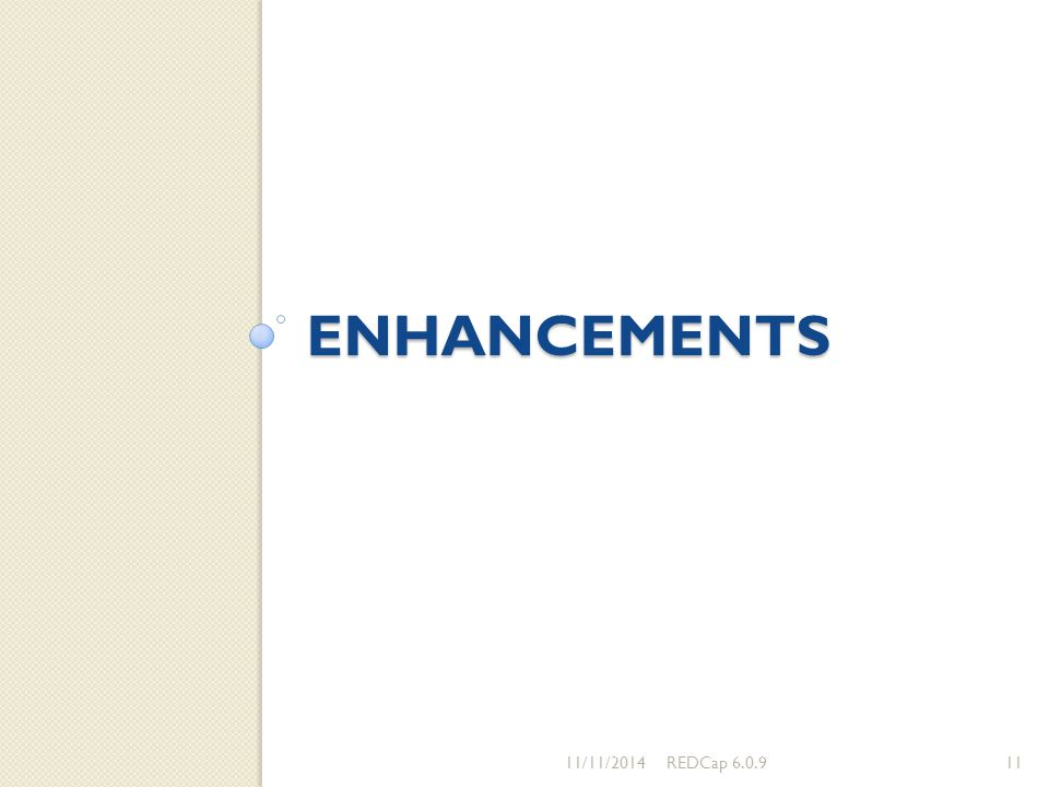 Enhancements 11/11/2014 REDCap 6.0.9