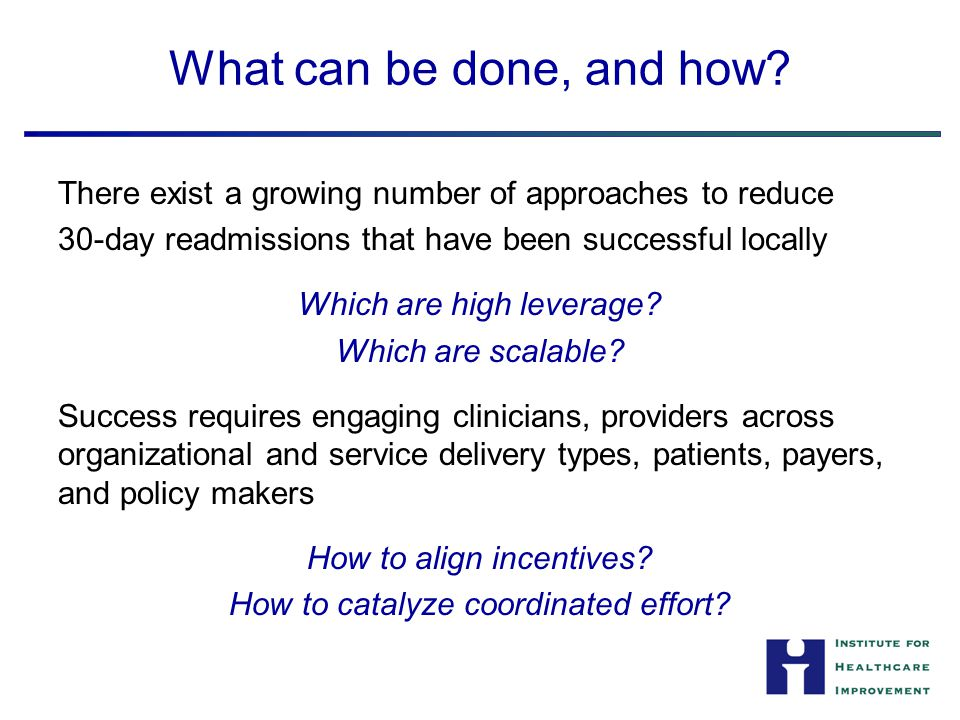 What can be done, and how There exist a growing number of approaches to reduce. 30-day readmissions that have been successful locally.