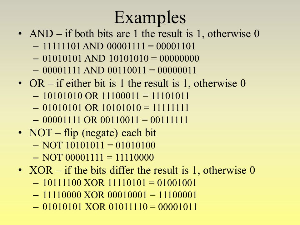 Examples AND – if both bits are 1 the result is 1, otherwise 0